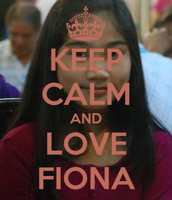 Poster: KEEP CALM AND LOVE FIONA