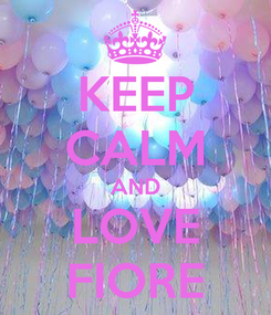 Poster: KEEP CALM AND LOVE FIORE