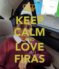 Poster: KEEP CALM AND LOVE FIRAS