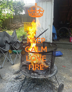 Poster: KEEP CALM AND LOVE FIRE