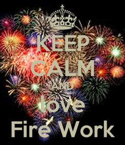 Poster: KEEP CALM AND love Fire Work