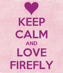 Poster: KEEP CALM AND LOVE FIREFLY