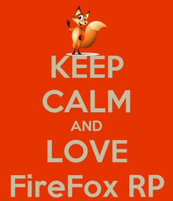 Poster: KEEP CALM AND LOVE FireFox RP