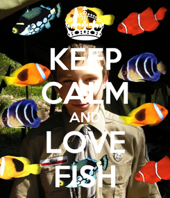 Poster: KEEP CALM AND LOVE FISH