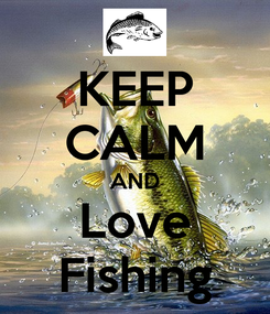 Poster: KEEP CALM AND Love Fishing