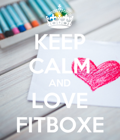 Poster: KEEP CALM AND LOVE FITBOXE