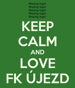 Poster: KEEP CALM AND LOVE FK ÚJEZD