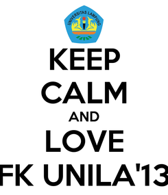 Poster: KEEP CALM AND LOVE FK UNILA'13