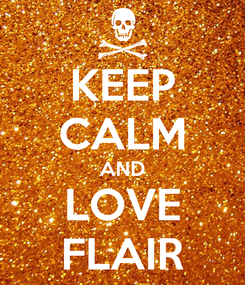 Poster: KEEP CALM AND LOVE FLAIR