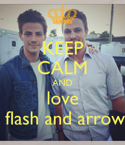 Poster: KEEP CALM AND love  flash and arrow
