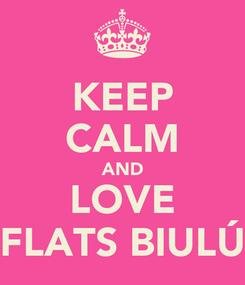 Poster: KEEP CALM AND LOVE FLATS BIULÚ
