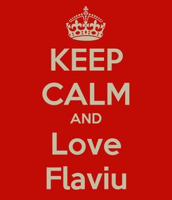 Poster: KEEP CALM AND Love Flaviu
