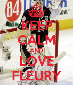 Poster: KEEP CALM AND LOVE FLEURY