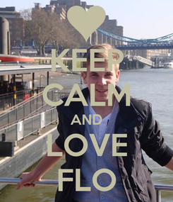 Poster: KEEP CALM AND LOVE FLO
