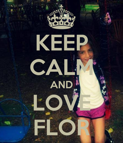 Poster: KEEP CALM AND LOVE FLOR