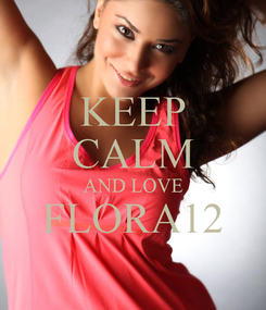 Poster: KEEP CALM AND LOVE FLORA12