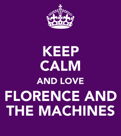 Poster: KEEP CALM AND LOVE FLORENCE AND THE MACHINES