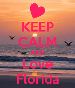 Poster: KEEP CALM AND Love Florida