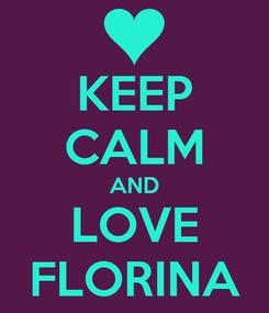 Poster: KEEP CALM AND LOVE FLORINA