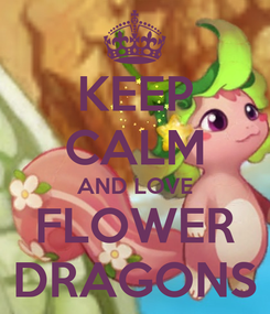 Poster: KEEP CALM AND LOVE FLOWER DRAGONS