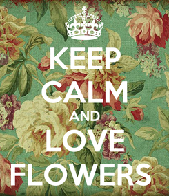 Poster: KEEP CALM AND LOVE FLOWERS