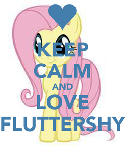 Poster: KEEP CALM AND LOVE FLUTTERSHY