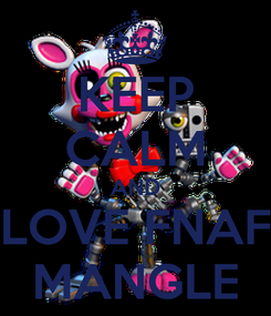 Poster: KEEP CALM AND LOVE FNAF MANGLE