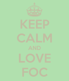 Poster: KEEP CALM AND LOVE FOC