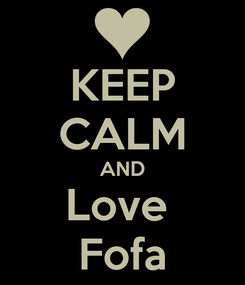 Poster: KEEP CALM AND Love  Fofa