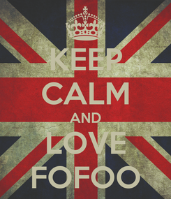Poster: KEEP CALM AND LOVE FOFOO