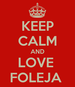Poster: KEEP CALM AND LOVE  FOLEJA