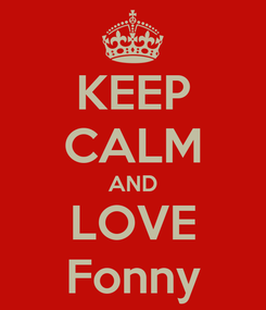 Poster: KEEP CALM AND LOVE Fonny