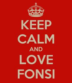 Poster: KEEP CALM AND LOVE FONSI