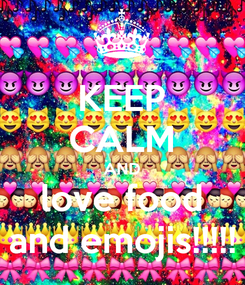 Poster: KEEP CALM AND love food and emojis!!!!!