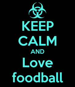 Poster: KEEP CALM AND Love foodball