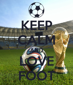 Poster: KEEP CALM AND LOVE FOOT