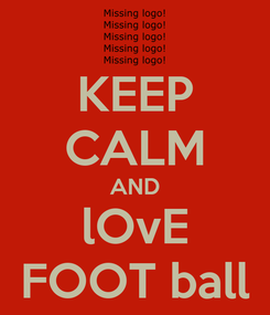 Poster: KEEP CALM AND lOvE FOOT ball