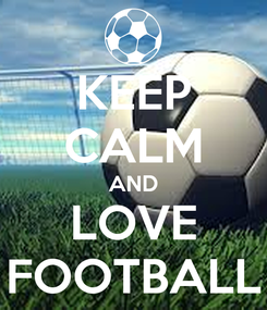Poster: KEEP CALM AND LOVE FOOTBALL