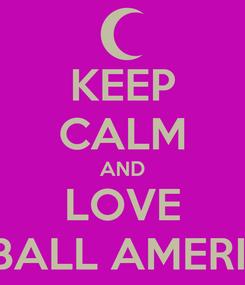 Poster: KEEP CALM AND LOVE FOOTBALL AMERICANO