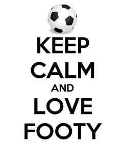 Poster: KEEP CALM AND LOVE FOOTY