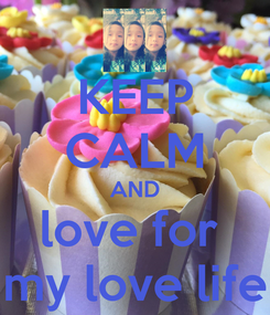 Poster: KEEP CALM AND love for  my love life