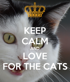 Poster: KEEP CALM AND LOVE FOR THE CATS