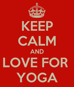 Poster: KEEP CALM AND LOVE FOR  YOGA