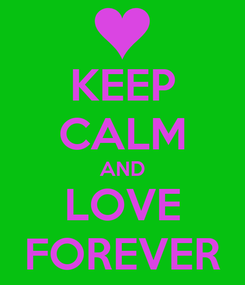 Poster: KEEP CALM AND LOVE FOREVER