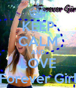 Poster: KEEP CALM AND LOVE *Forever Girl*