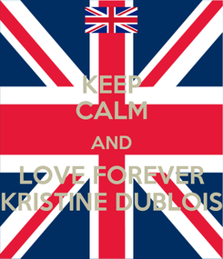 Poster: KEEP CALM AND LOVE FOREVER KRISTINE DUBLOIS