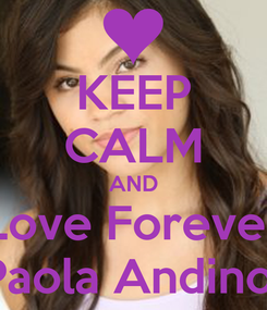 Poster: KEEP CALM AND Love Forever Paola Andino