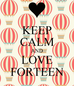 Poster: KEEP CALM AND LOVE FORTEEN