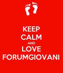 Poster: KEEP CALM AND LOVE FORUMGIOVANI