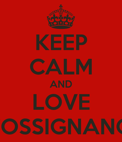 Poster: KEEP CALM AND LOVE FOSSIGNANO